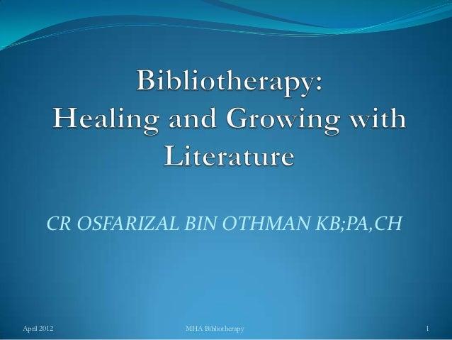 CR OSFARIZAL BIN OTHMAN KB;PA,CHApril 2012         MHA Bibliotherapy      1