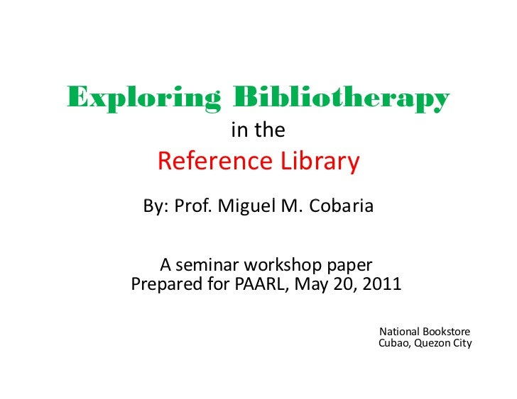 Exploring Bibliotherapy              in the      Reference Library    By: Prof. Miguel M. Cobaria      A seminar workshop ...