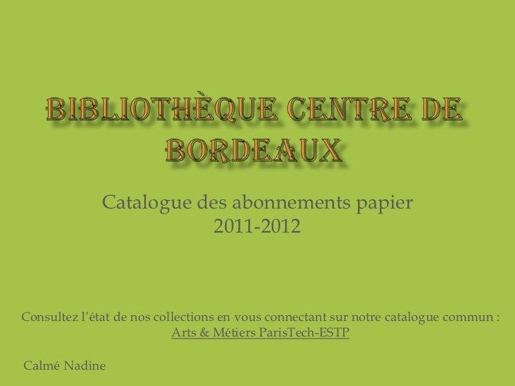 Catalogue des abonnements papier                         2011-2012Consultez l'état de nos collections en vous connectant s...