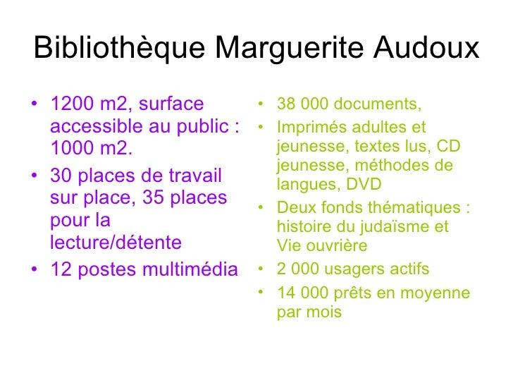 Bibliothèque Marguerite Audoux <ul><li>1200 m2, surface accessible au public : 1000 m2. </li></ul><ul><li>30 places de tra...