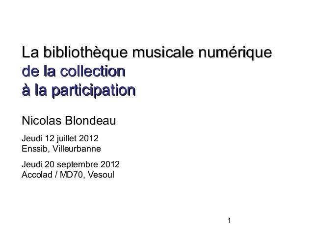 1La bibliothèque musicale numériqueLa bibliothèque musicale numériquede la collectionde la collectionà la participationà l...
