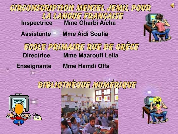 Inspectrice   Mme Gharbi Aicha  Assistante    Mme Aidi Soufia     Directrice   Mme Maaroufi Leila Enseignante    Mme Hamdi...