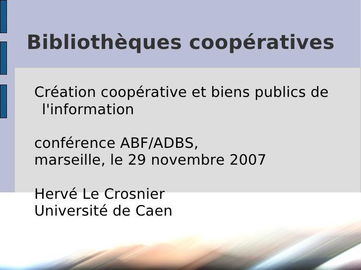 Bibliothèques coopératives  Création coopérative et biens publics de  l'information  conférence ABF/ADBS, marseille, le 29...