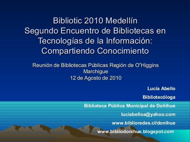 Bibliotic 2010 MedellínBibliotic 2010 Medellín Segundo Encuentro de Bibliotecas enSegundo Encuentro de Bibliotecas en Tecn...