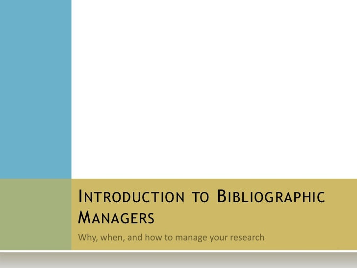 Introduction to Bibliographic Managers:  Why, When, and How to Manage Your Research