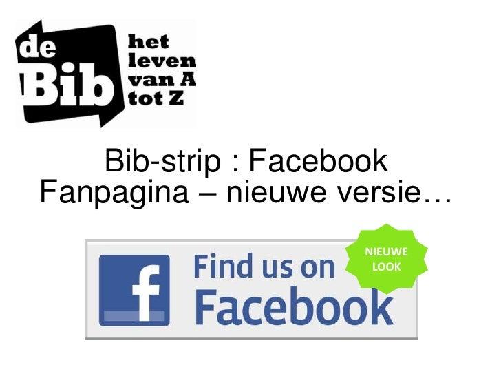 Bib-strip : Facebook Fanpagina – nieuwe versie…<br />NIEUWE<br />LOOK<br />