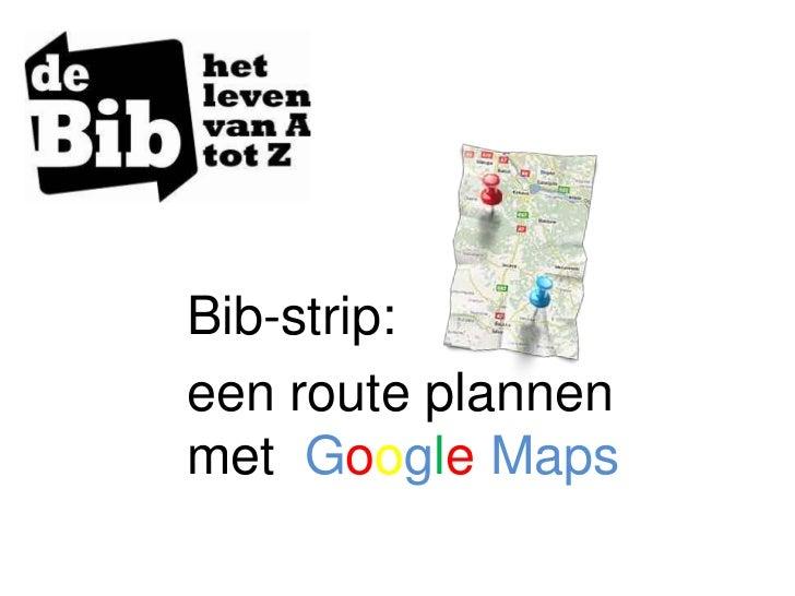 Bib-strip:een route plannenmet Google Maps