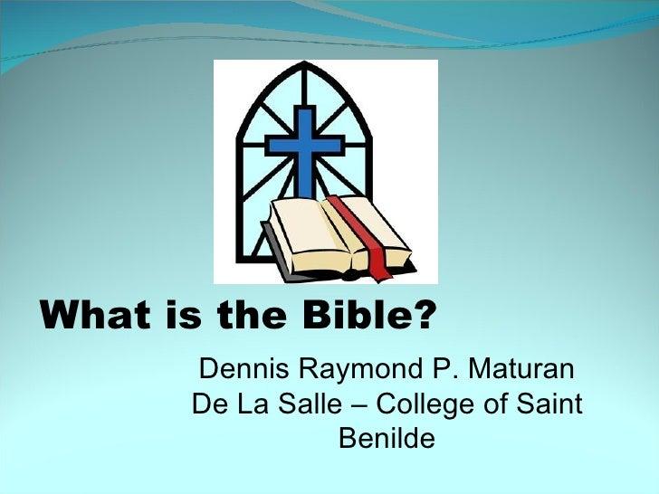 What is the Bible? Dennis Raymond P. Maturan De La Salle – College of Saint Benilde