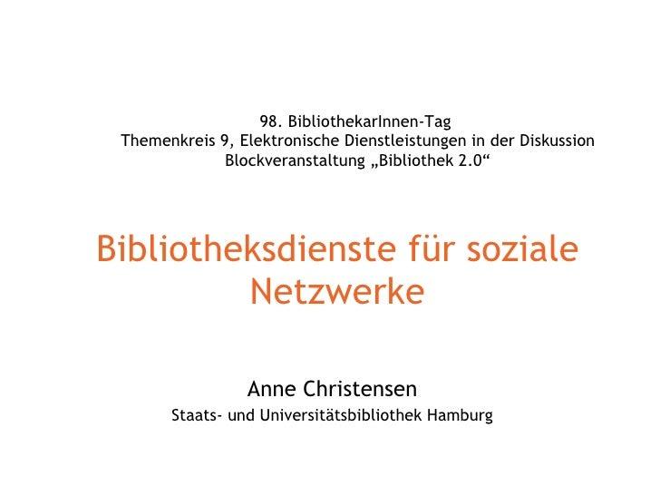 Bibliotheksdienste für soziale Netzwerke Anne Christensen Staats- und Universitätsbibliothek Hamburg 98. BibliothekarInnen...