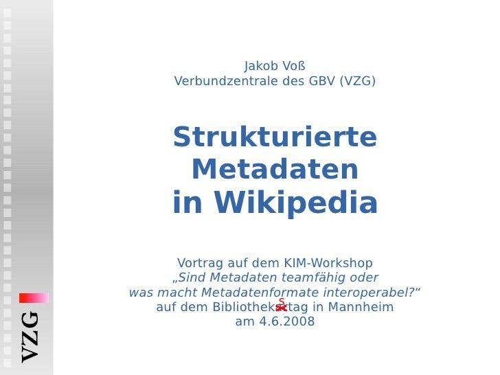 """Jakob Voß Verbundzentrale des GBV (VZG) Strukturierte Metadaten in Wikipedia   Vortrag auf dem KIM-Workshop """" Sind Metadat..."""