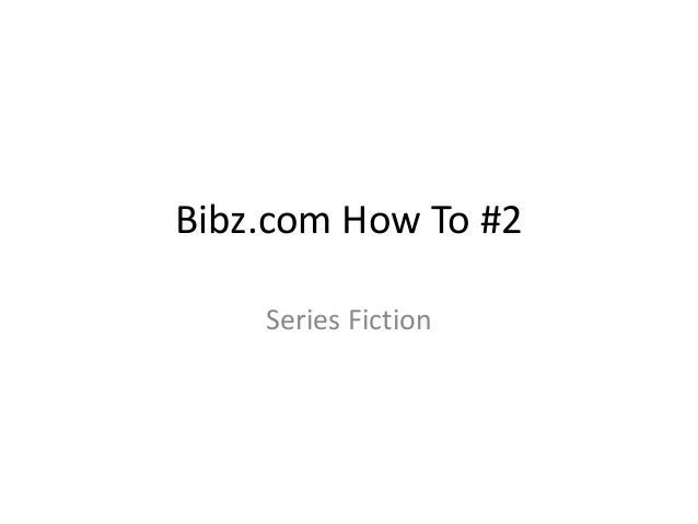 Bibz.com How To #2 Series Fiction