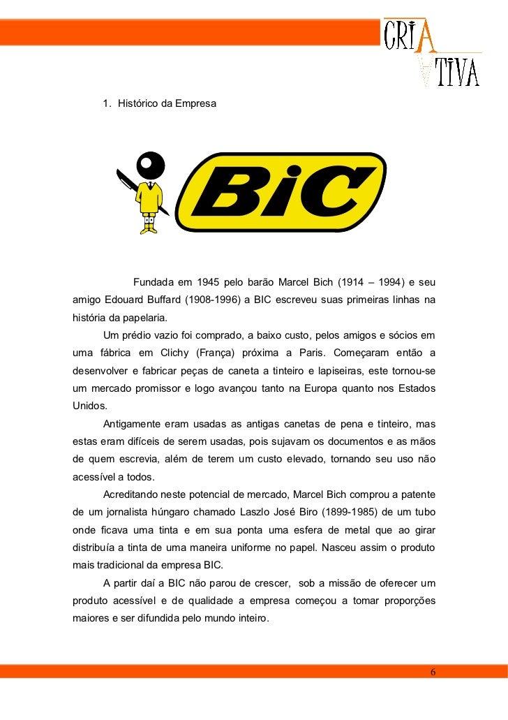 1. Histórico da Empresa             Fundada em 1945 pelo barão Marcel Bich (1914 – 1994) e seuamigo Edouard Buffard (1908-...
