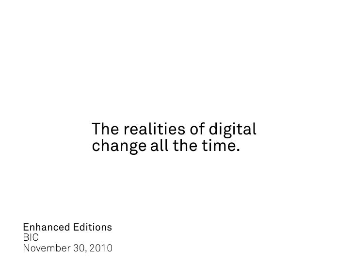 The realities of digital             change all the time.Enhanced EditionsBICNovember 30, 2010