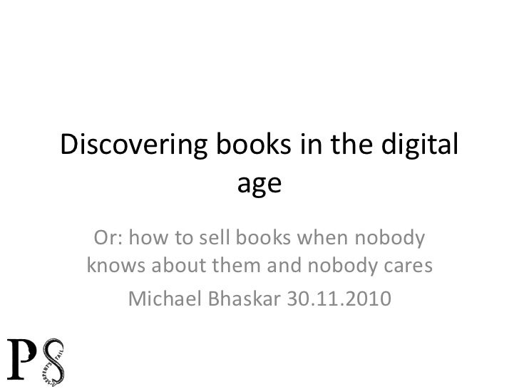 Discovering books in the digital age<br />Or: how to sell books when nobody knows about them and nobody cares<br />Michael...