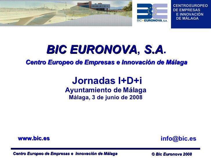 [email_address] BIC   EURONOVA ,  S.A . Centro Europeo de Empresas e Innovación de Málaga Jornadas I+D+i Ayuntamiento de M...