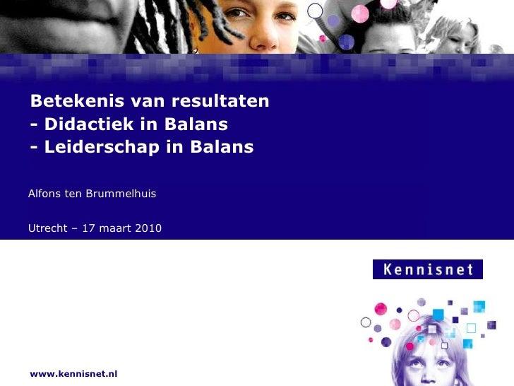 Betekenis van resultaten - Didactiek in Balans - Leiderschap in Balans  Alfons ten Brummelhuis Naam van de Auteur  7 janua...