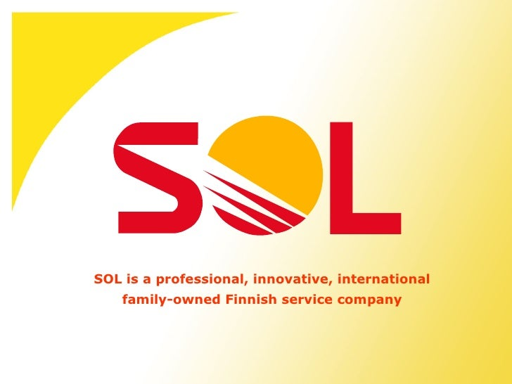 SOL is a professional, innovative, international    family-owned Finnish service company