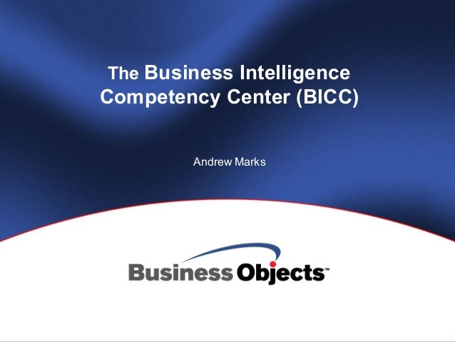 The Business IntelligenceCompetency Center (BICC)Andrew Marks