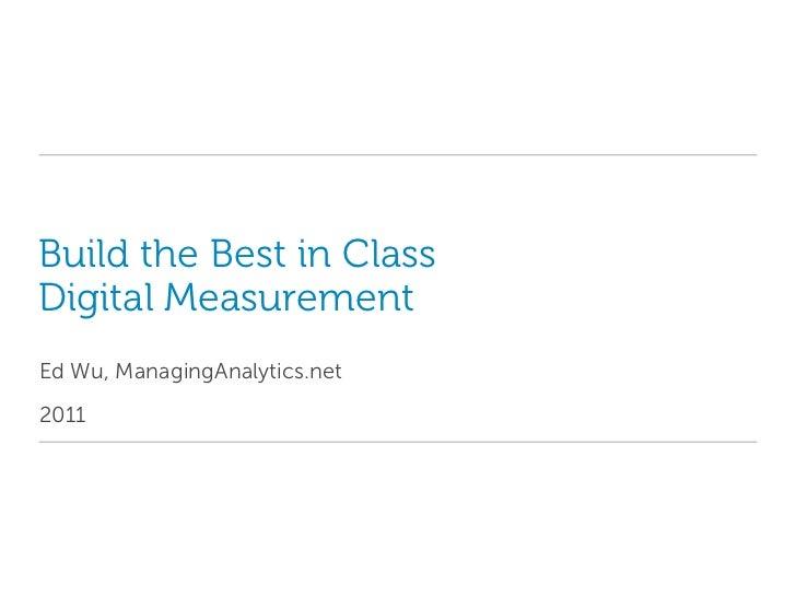 Build the Best in Class Digital Measurement<br />Ed Wu, ManagingAnalytics.net<br />2011<br />