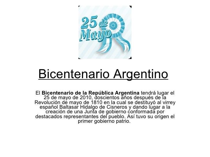Bicentenario Argentino El  Bicentenario de la República Argentina  tendrá lugar el 25 de mayo de 2010, doscientos años des...