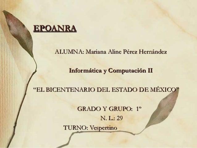 EPOANRAEPOANRA ALUMNA: Mariana Aline Pérez HernándezALUMNA: Mariana Aline Pérez Hernández Informática y Computación IIInfo...