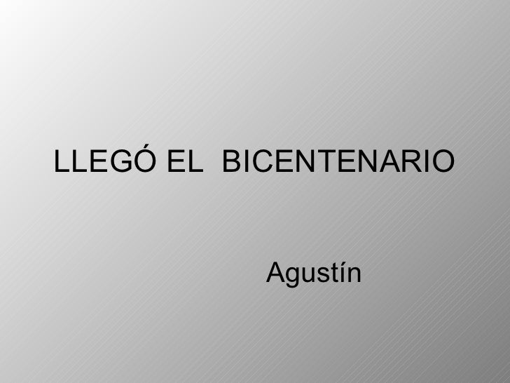 LLEGÓ EL  BICENTENARIO Agustín