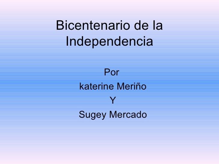 Bicentenario de la Independencia Por  katerine Meriño Y Sugey Mercado