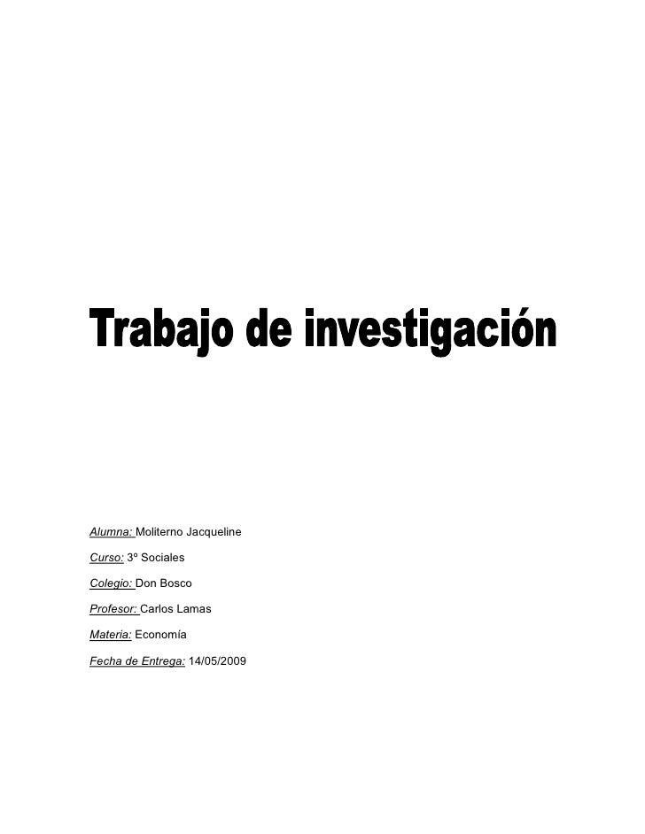 Alumna: Moliterno Jacqueline  Curso: 3º Sociales  Colegio: Don Bosco  Profesor: Carlos Lamas  Materia: Economía  Fecha de ...