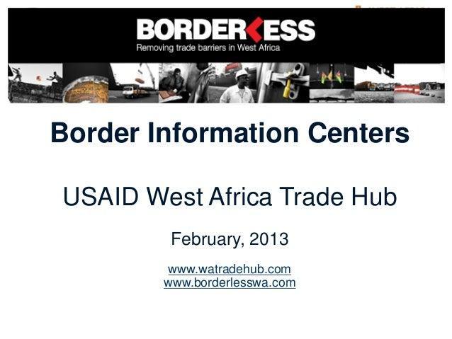 Border Information CentersUSAID West Africa Trade Hub         February, 2013         www.watradehub.com        www.borderl...