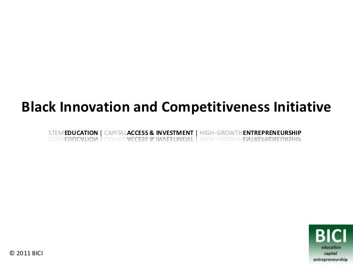 Black Innovation and Competitiveness Initiative              STEMEDUCATION | CAPITALACCESS & INVESTMENT | HIGH-GROWTHENTRE...