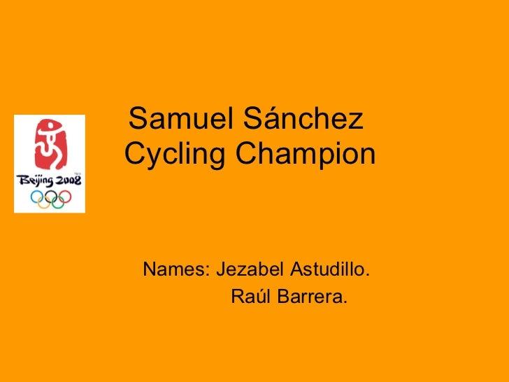Samuel Sánchez  Cycling Champion Names: Jezabel Astudillo. Raúl Barrera.