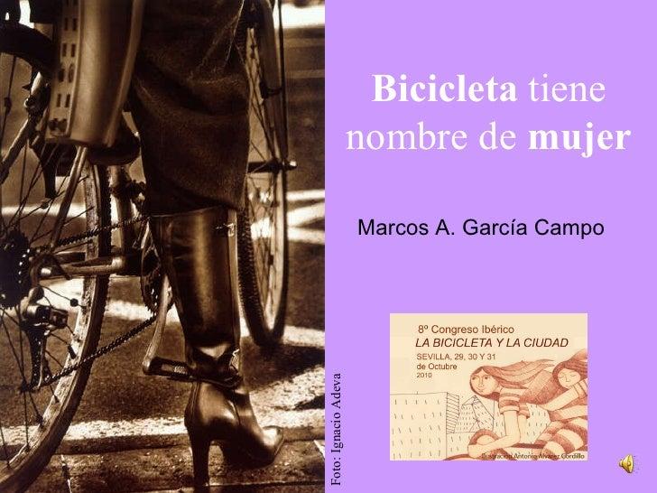 Bicicleta  tiene nombre de  mujer Marcos A. García Campo Foto: Ignacio Adeva