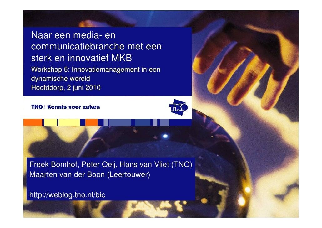 Naar een media- en communicatiebranche met een sterk en innovatief MKB Workshop 5: Innovatiemanagement in een dynamische w...