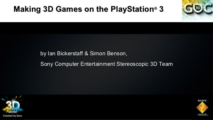 Making 3D Games on the PlayStation 3           ®      by Ian Bickerstaff & Simon Benson,      Sony Computer Entertainment ...