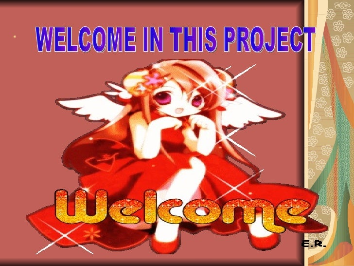 . WELCOME IN THIS PROJECT