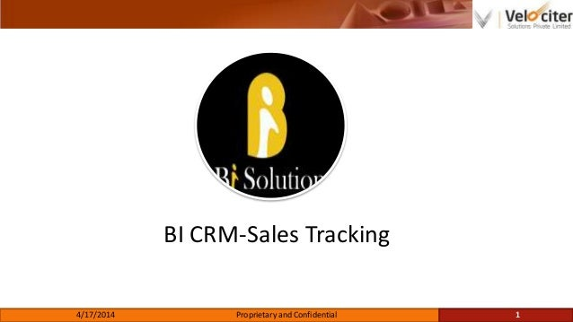 BI CRM-Sales Tracking 4/17/2014 Proprietary and Confidential 1
