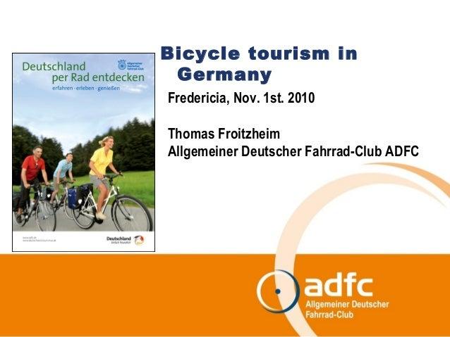 Bicycle tourism in Germany Fredericia, Nov. 1st. 2010 Thomas Froitzheim Allgemeiner Deutscher Fahrrad-Club ADFC