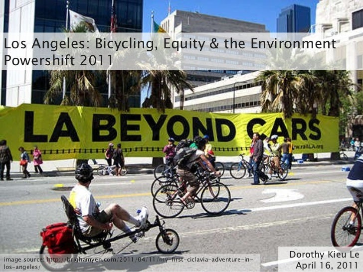 Los Angeles: Bicycling, Equity & the Environment Powershift 2011 Dorothy Kieu Le April 16, 2011 image source: http://brigh...