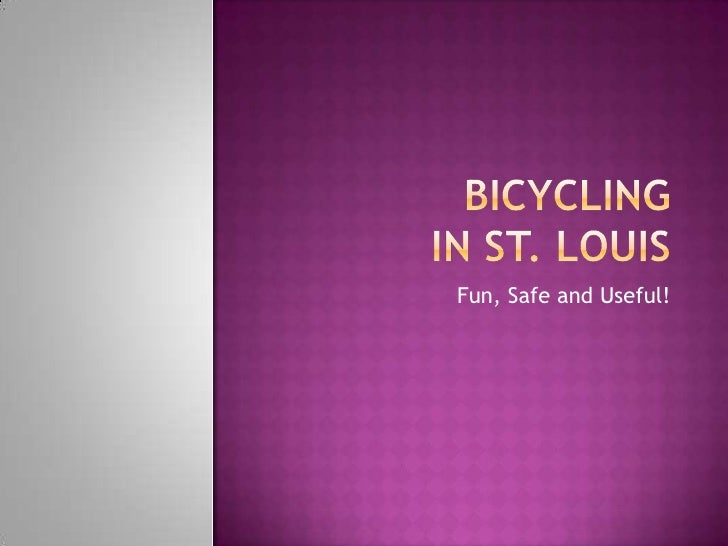 Bicyclingin St. Louis<br />Fun, Safe and Useful!<br />
