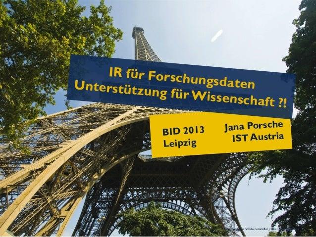 IR für ForschUnterstützu        ungsdaten            ng für Wisse                        nschaft ?!              BID 2013 ...