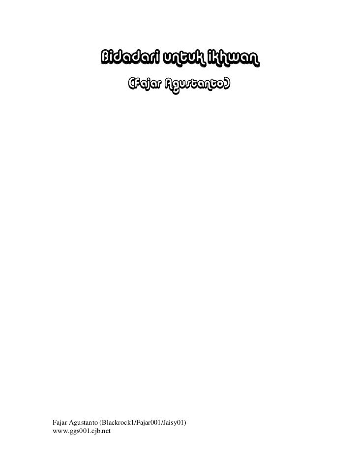 Bidadari untuk ikhwan                         (Fajar Agustanto)Fajar Agustanto (Blackrock1/Fajar001/Jaisy01)www.ggs001.cjb...