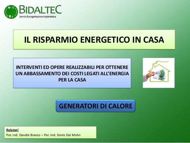 IL RISPARMIO ENERGETICO IN CASA INTERVENTI ED OPERE REALIZZABILI PER OTTENERE UN ABBASSAMENTO DEI COSTI LEGATI ALL'ENERGIA...