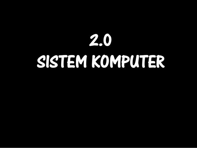 2.0SISTEM KOMPUTER