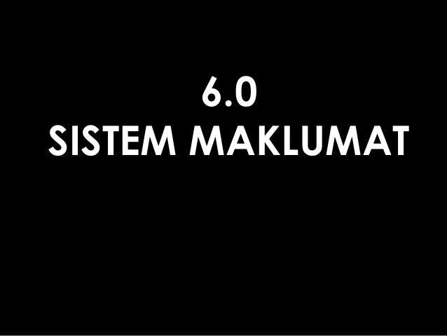 6.0SISTEM MAKLUMAT