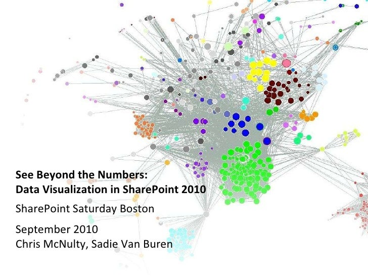 See Beyond the Numbers:Data Visualization in SharePoint 2010<br />SharePoint Saturday Boston<br />September 2010Chris McNu...