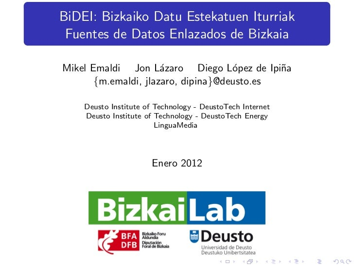 BiDEI: Bizkaiko Datu Estekatuen Iturriak Fuentes de Datos Enlazados de BizkaiaMikel Emaldi Jon L´zaro Diego L´pez de Ipi˜a...