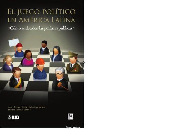 El juego políticoen América Latina¿Cómo se deciden las políticas públicas?Carlos Scartascini, Pablo Spiller, Ernesto Stein...