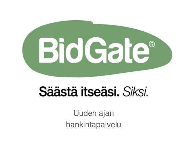 Uuden ajan hankintapalvelu bidgate.fi  Luottamuksellinen © BidGate® 2013