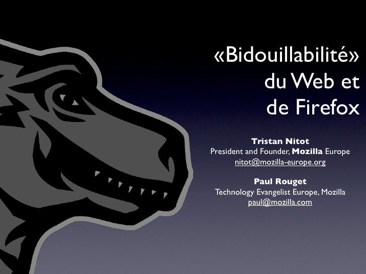 «Bidouillabilité»      du Web et      de Firefox             Tristan Nitot President and Founder, Mozilla Europe        ni...