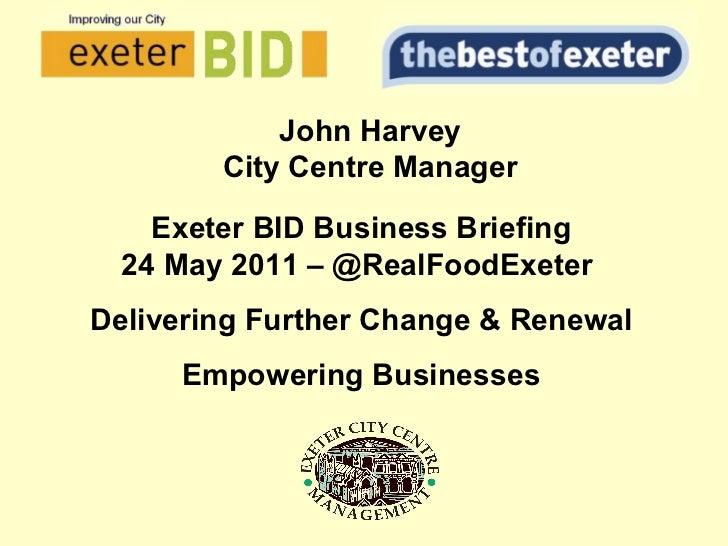 BID presentation, 24/05/11   thebestofexeter Briefing @RealFoodExeter